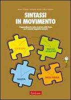 Sintassi in movimento. L'apprendimento della struttura della frase con il metodo linguistico-motorio - Caforio Anna, Carlin Giovanni, Cossaro Rita