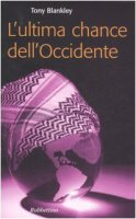 L' ultima chance dell'Occidente - Blankley Tony