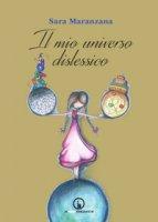 Il mio universo dislessico - Maranzana Sara