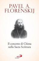 Il concetto di Chiesa nella Sacra Scrittura - Pavel A. Florenskij