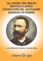 Gli angeli del Beato Bartolo Longo - Marcello Stanzione, Carmine Alvino