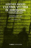 L' ultima vittima di Hiroshima. Il carteggio con Claude Eatherly, il pilota della bomba atomica - Anders Günther