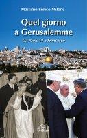 Quel giorno a Gerusalemme - Massimo E. Milone