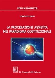 Copertina di 'La procreazione assistita nel paradigma costituzionale'
