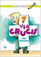 7 via crucis per ragazzi - Rizzi Gimmi
