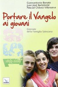 Copertina di 'Portare il Vangelo ai giovani. Giornate della Famiglia Salesiana 2010'