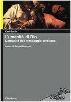 L'umanità di Dio. L'attualità del messaggio cristiano - Barth Karl