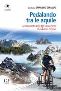 Copertina di 'Pedalando tra le aquile. La traversata delle Alpi in bicicletta di Giovanni Panzera'