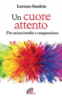 Un cuore attento - Luciano Sandrin