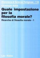 Ricerche di filosofia morale [vol_1] / Quale impostazione per la filosofia morale? - Abbà Giuseppe