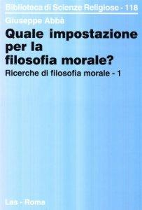 Copertina di 'Ricerche di filosofia morale [vol_1] / Quale impostazione per la filosofia morale?'