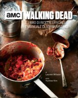 The walking dead. Il libro di ricette ufficiale e manuale di sopravvivenza. Ediz. illustrata - Wilson Lauren