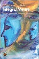Integralmente. Pacifismo, comunicazione efficace e giochi formativi - Bongo Giovanni