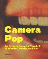 Camera pop. La fotografia nella pop art di Warhol, Schifano and Co. Catalogo della mostra (Torino, 21 settembre 2018-18 gennaio 2019). Ediz. illustrata