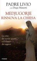 Medjugorje rinnova la Chiesa - Fanzaga Livio, Manetti Diego