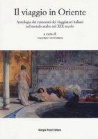 Il viaggio in Oriente. Antologia dei resoconti dei viaggiatori italiani nel mondo arabo nel XIX secolo