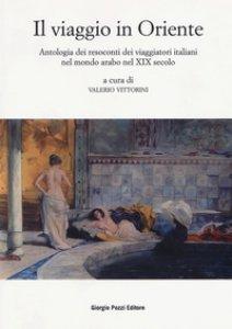 Copertina di 'Il viaggio in Oriente. Antologia dei resoconti dei viaggiatori italiani nel mondo arabo nel XIX secolo'