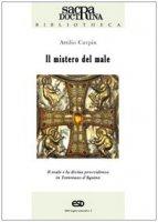 Il mistero del male. Il male e la divina provvidenza in Tommaso d'Aquino - Carpin Attilio