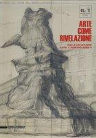 Arte come rivelazione. Dalla Collezione Luigi e Peppino Agrati. Catalogo della mostra (Milano, 16 maggio-19 agosto 2018). Ediz. a colori