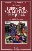 I sermoni sul mistero pasquale - Leone Magno (san)