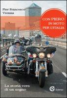 Con Piero in moto per l'Italia. La storia vera di un sogno - Vrenna Pier Francesco