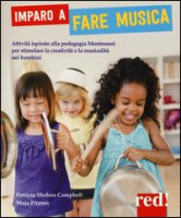 Imparo a fare musica. Attività ispirate alla pedagogia Montessori per stimolare la creatività e la musicalità nei bambini. Ediz. illustrata - Campbell Patricia S., Pitamic Maja