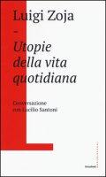 Utopie della vita quotidiana. Conversazione con Lucilio Santoni - Zoja Luigi