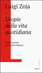 Copertina di 'Utopie della vita quotidiana. Conversazione con Lucilio Santoni'