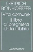 Edizione critica delle opere di D. Bonhoeffer [vol_5] / Vita comune. Il libro di preghiera della Bibbia - Bonhoeffer Dietrich
