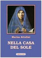 Nella casa del sole - Marisa Attolini