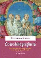 Le ore della preghiera - Francesco Maiore