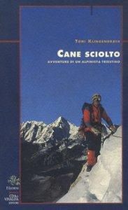 Copertina di 'Cane sciolto. Avventure di un alpinista triestino'