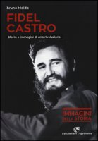 Fidel Castro. Storia e immagini di una rivoluzione. Ediz. illustrata
