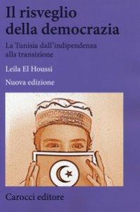 Copertina di 'Il risveglio della democrazia. La Tunisia dall'indipendenza alla transizione'