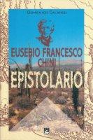 Eusebio Francesco Chini. Epistolario - 1998 - Calarco Domenico