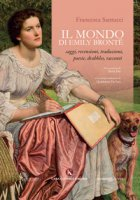 Il mondo di Emily Brontë. Saggi, recensioni, traduzioni, poesie, drabbles, racconti - Santucci Francesca