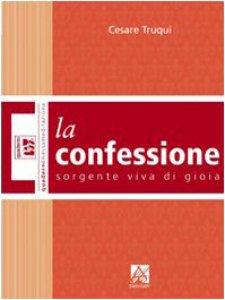 Copertina di 'La confessione: sorgente viva di gioia'