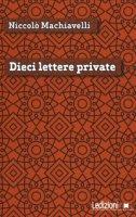 Dieci lettere private - Machiavelli Niccolò
