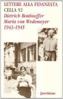 Lettere alla fidanzata. Cella 92 (1943-1945) - Bonhoeffer Dietrich, Wedemeyer Maria von