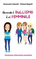 Quando il bullismo è al femminile - Emanuela Calandri , Tatiana Begotti