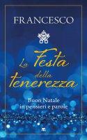 Festa della tenerezza. Buon Natale in pensieri e parole. (La) - Francesco (Jorge Mario Bergoglio)