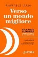 Verso un mondo migliore. Riccardo Lombardi - Raffaele Iaria