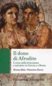 Copertina di 'Il dono di Afrodite. L'eros nella letteratura e nel mito in Grecia e a Roma'