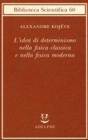 L' idea di determinismo nella fisica classica e nella fisica moderna - Kojève Alexandre