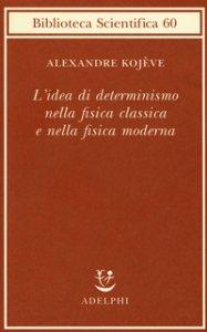 Copertina di 'L' idea di determinismo nella fisica classica e nella fisica moderna'