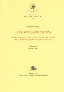 Copertina di 'Un' oscura presenza. Machiavelli nella cultura politica francese dal Termidoro alla Seconda Repubblica'