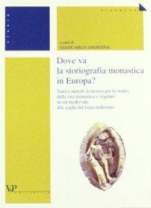 Copertina di 'Dove va la storiografia monastica in Europa? Temi e metodi di ricerca per lo studio della vita monastica e regolare in età medievale alle soglie del terzo millennio'