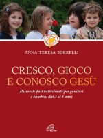Cresco, gioco e conosco Ges� - Anna T. Borrelli