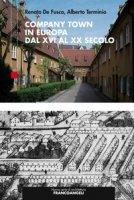 Company Town in Europa dal XVI al XX secolo - De Fusco Renato, Terminio Alberto