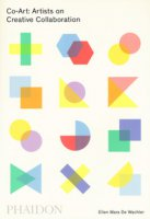 Co-Art: artists on creative collaboration. Ediz. a colori - De Wachter Ellen Mara